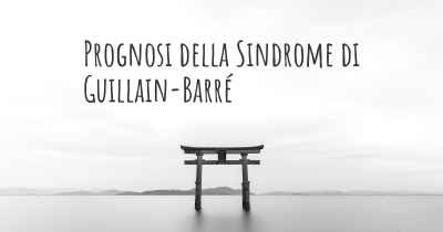 Prognosi della Sindrome di Guillain-Barré