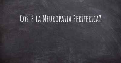 Cos'è la Neuropatia Periferica?