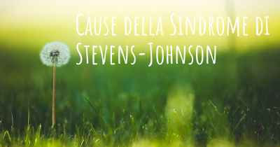 Cause della Sindrome di Stevens-Johnson