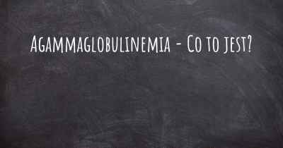 Agammaglobulinemia - Co to jest?