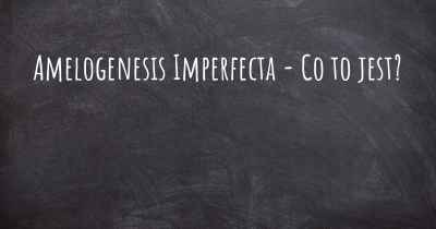 Amelogenesis Imperfecta - Co to jest?