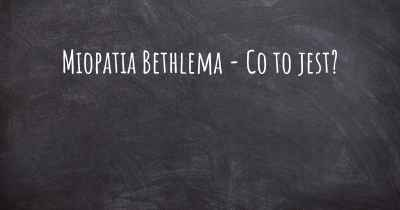 Miopatia Bethlema - Co to jest?
