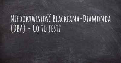 Niedokrwistość Blackfana-Diamonda (DBA) - Co to jest?