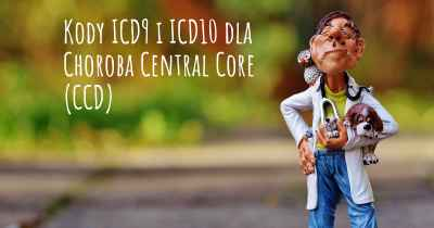 Kody ICD9 i ICD10 dla Choroba Central Core (CCD)