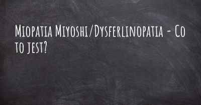 Miopatia Miyoshi/Dysferlinopatia - Co to jest?