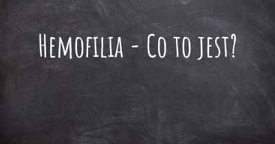 Hemofilia - Co to jest?