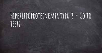 Hiperlipoproteinemia typu 3 - Co to jest?