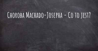 Choroba Machado-Josepha - Co to jest?