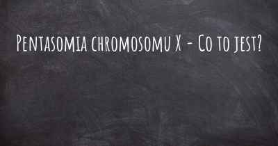 Pentasomia chromosomu X - Co to jest?