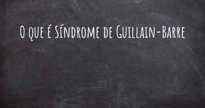 O que é Síndrome de Guillain-Barre