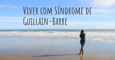 Viver com Síndrome de Guillain-Barre