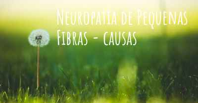 Neuropatia de Pequenas Fibras - causas