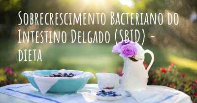 Sobrecrescimento Bacteriano do Intestino Delgado (SBID) - dieta