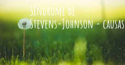 Síndrome de Stevens-Johnson - causas