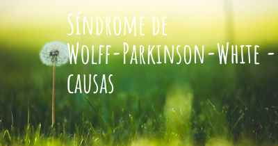 Síndrome de Wolff-Parkinson-White - causas