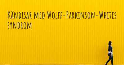 Kändisar med Wolff-Parkinson-Whites syndrom