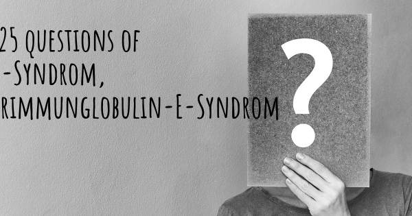 Hiob-Syndrom, Hyperimmunglobulin-E-Syndrom top 25 questions