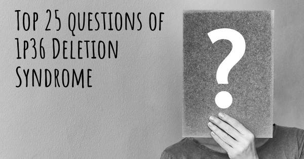 1p36 Deletion Syndrome top 25 questions
