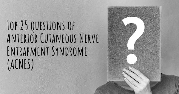 Anterior Cutaneous Nerve Entrapment Syndrome (ACNES) top 25 questions