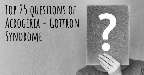 Acrogeria - Gottron Syndrome top 25 questions