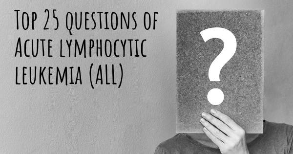 Acute lymphocytic leukemia (ALL) top 25 questions