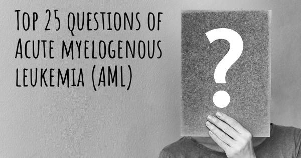 Acute myelogenous leukemia (AML) top 25 questions