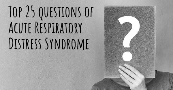 Acute Respiratory Distress Syndrome top 25 questions
