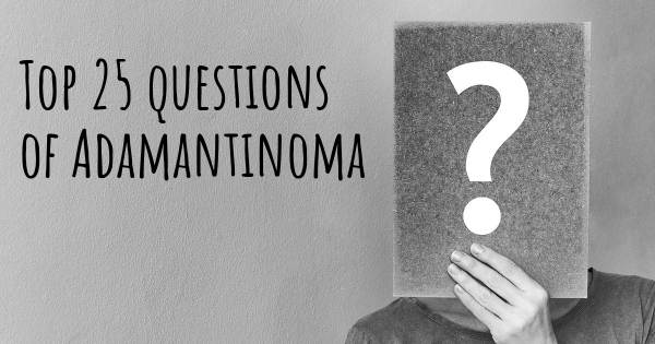 Adamantinoma top 25 questions