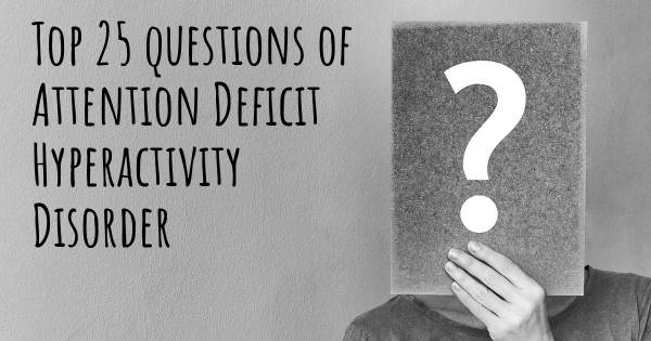 Attention Deficit Hyperactivity Disorder top 25 questions
