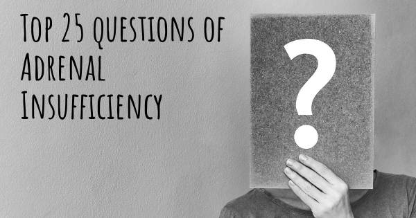 Adrenal Insufficiency top 25 questions