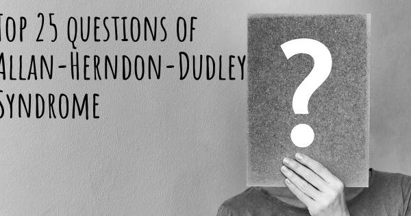 Allan-Herndon-Dudley Syndrome top 25 questions
