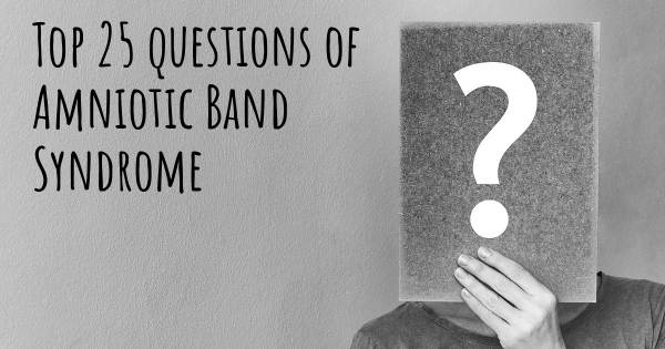 Amniotic Band Syndrome top 25 questions