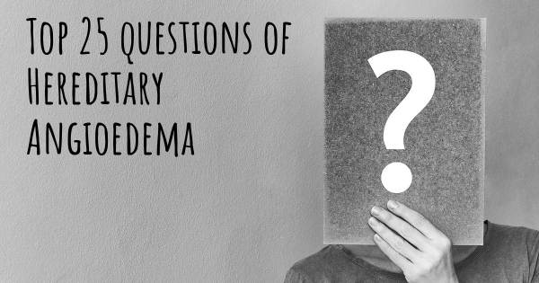 Hereditary Angioedema top 25 questions