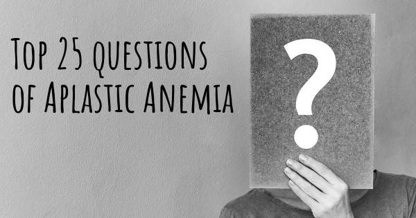 Aplastic Anemia top 25 questions