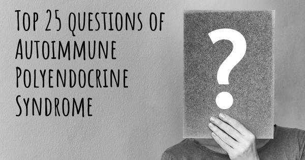 Autoimmune Polyendocrine Syndrome top 25 questions