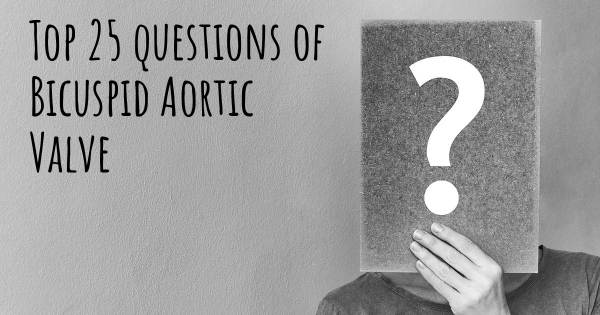 Bicuspid Aortic Valve top 25 questions