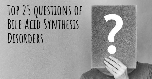 Bile Acid Synthesis Disorders top 25 questions