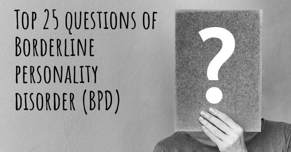 Borderline personality disorder (BPD) top 25 questions