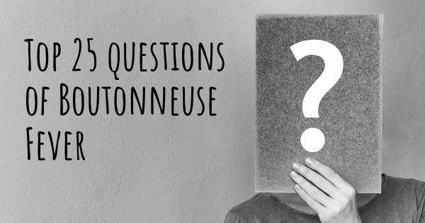 Boutonneuse Fever top 25 questions