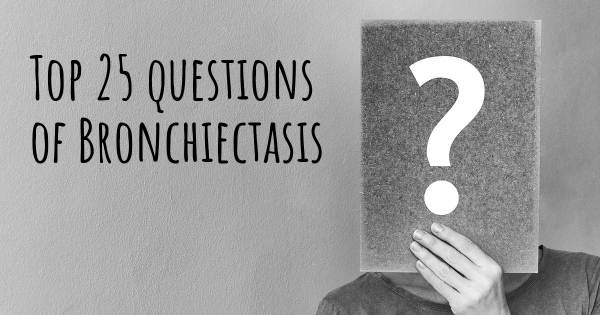 Bronchiectasis top 25 questions