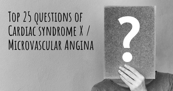 Cardiac syndrome X / Microvascular Angina top 25 questions