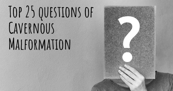Cavernous Malformation top 25 questions