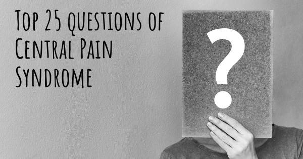 Central Pain Syndrome top 25 questions