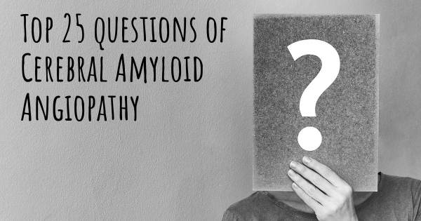 Cerebral Amyloid Angiopathy top 25 questions