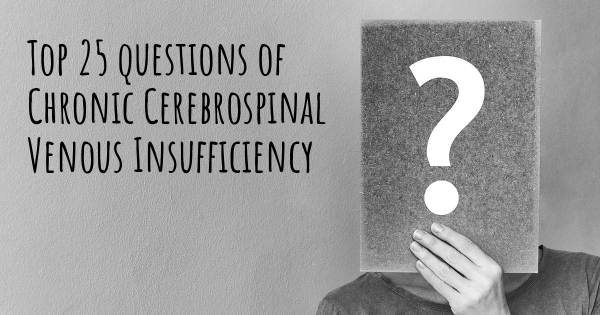 Chronic Cerebrospinal Venous Insufficiency top 25 questions