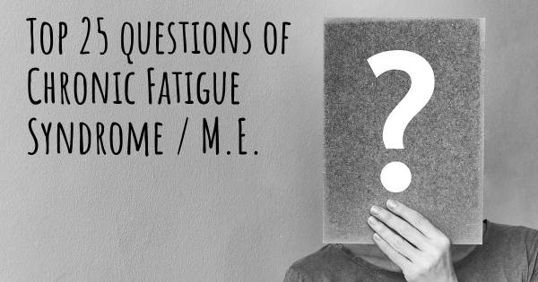 Chronic Fatigue Syndrome / M.E. top 25 questions