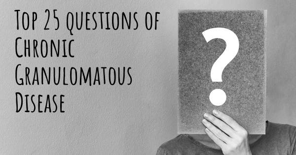 Chronic Granulomatous Disease top 25 questions