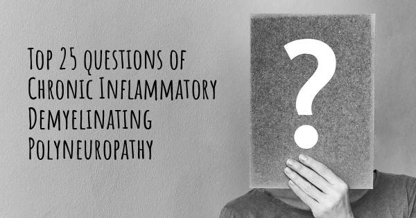 Chronic Inflammatory Demyelinating Polyneuropathy top 25 questions