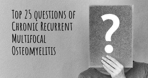 Chronic Recurrent Multifocal Osteomyelitis top 25 questions