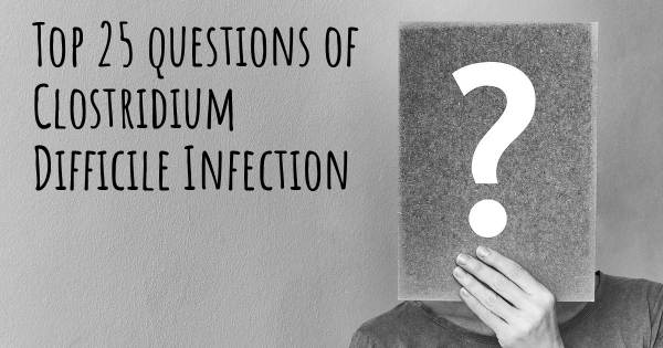 Clostridium Difficile Infection top 25 questions